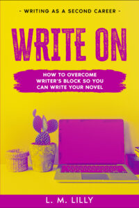 Write On: How To Overcome Writer's Block So You Can Write Your Novel